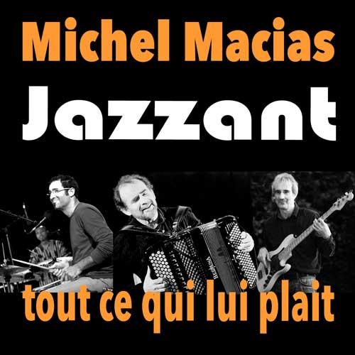 Michel Macias Jazzant tout ce qui lui plait !